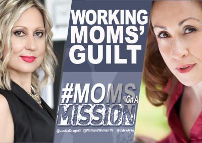 Ep. 2 | Working Moms' Guilt | #MomsOnAMission