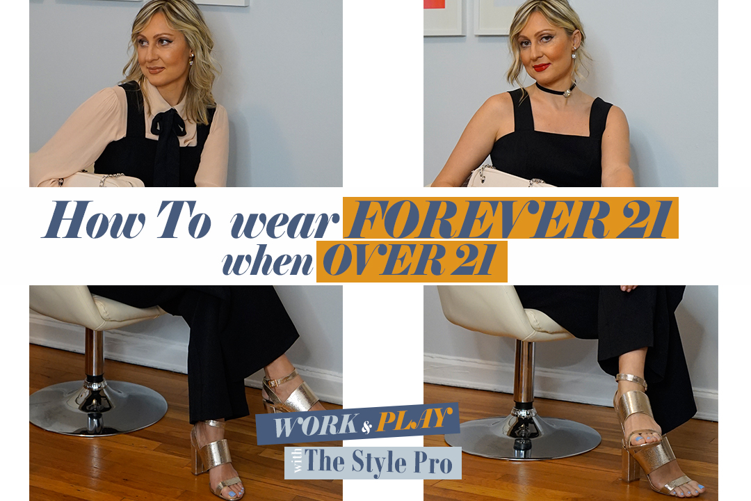 Ep. 5 | How to Wear FOREVER 21 when OVER 21 | Work & Play Fashion with The Style Pro