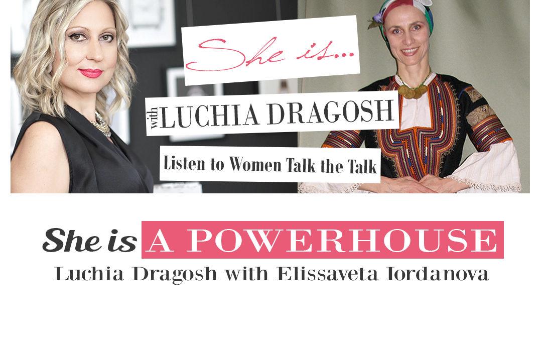 Ep. 13 | Elissaveta Iordanova | She is a Powerhouse | She is…