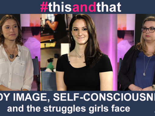 Ep. 5 | Body Image, Self-consciousness and the Struggles Girls Face | #thisANDthat with @CorynnaLaFrese